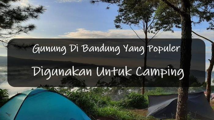 Gunung Di Bandung Yang Populer Digunakan Untuk Camping